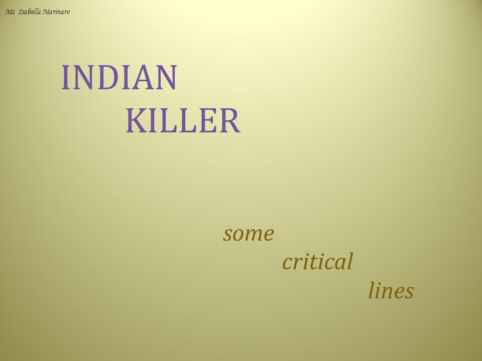 INDIAN KILLER some critical lines Ms Isabella Marinaro