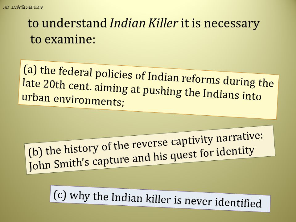 to understand Indian Killer it is necessary to examine: (a) the federal policies of Indian reforms during the late 20th cent.