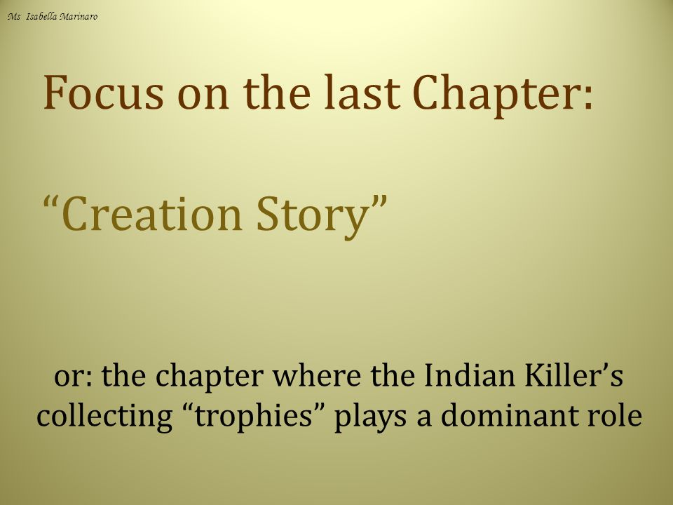 Focus on the last Chapter: Creation Story or: the chapter where the Indian Killer's collecting trophies plays a dominant role Ms Isabella Marinaro