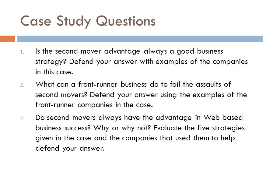Case Study Questions 1. Is the second-mover advantage always a good business strategy.