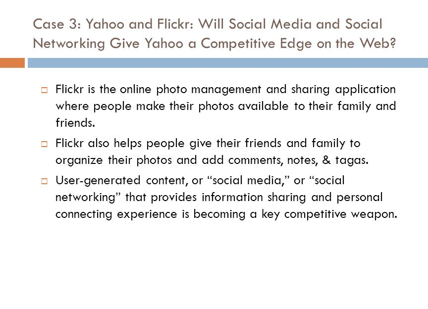 Case 3: Yahoo and Flickr: Will Social Media and Social Networking Give Yahoo a Competitive Edge on the Web.