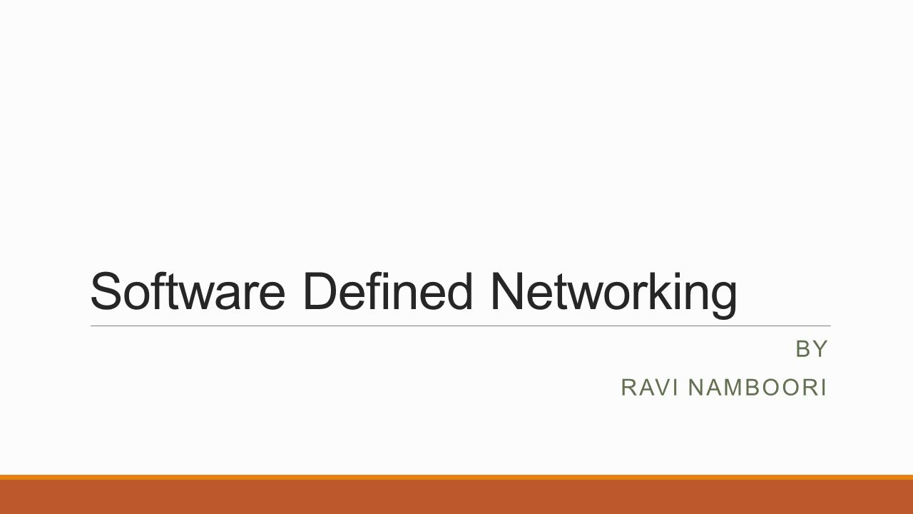 1 Software Defined Networking BY RAVI NAMBOORI