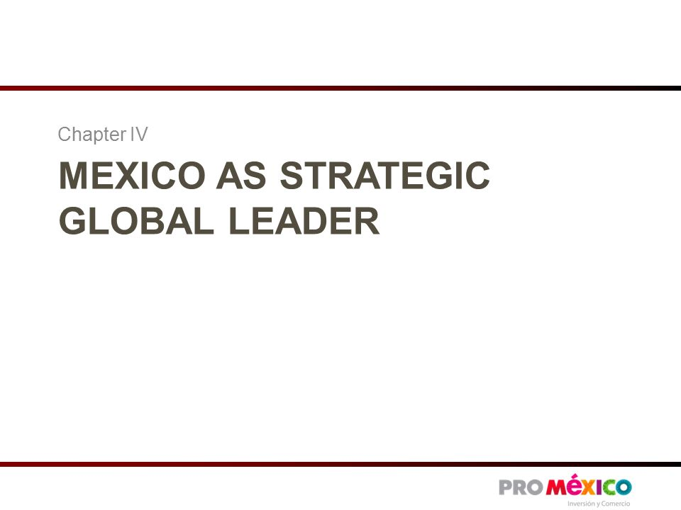 MEXICO AS STRATEGIC GLOBAL LEADER Chapter IV