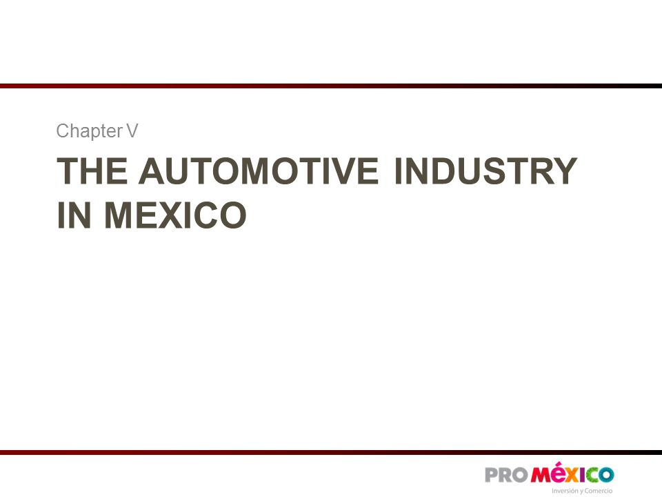 THE AUTOMOTIVE INDUSTRY IN MEXICO Chapter V