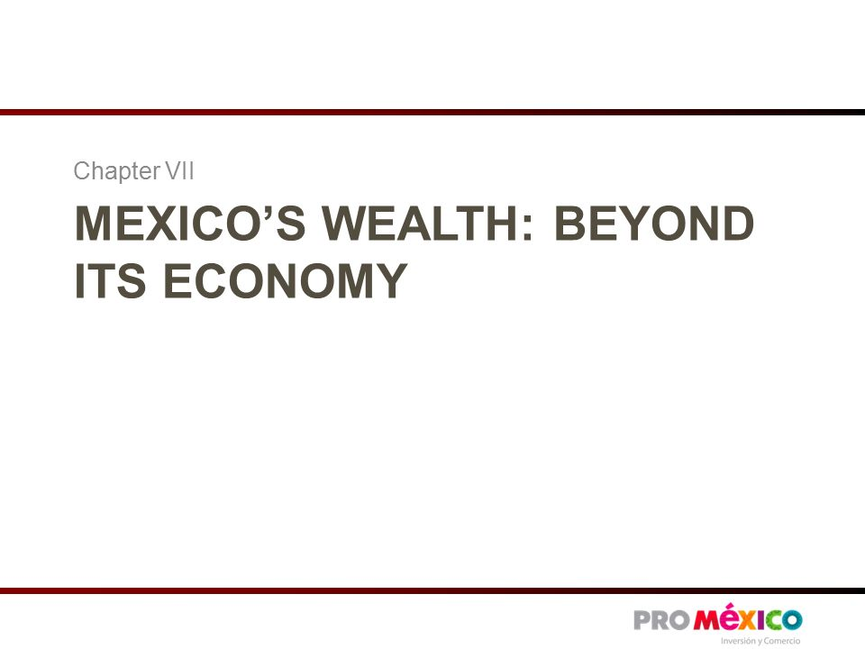 MEXICO'S WEALTH: BEYOND ITS ECONOMY Chapter VII