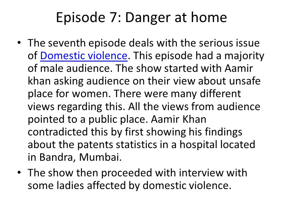 Episode 7: Danger at home The seventh episode deals with the serious issue of Domestic violence.