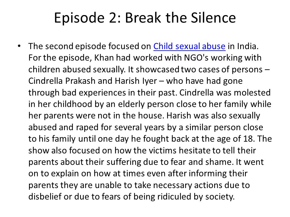 Episode 2: Break the Silence The second episode focused on Child sexual abuse in India.
