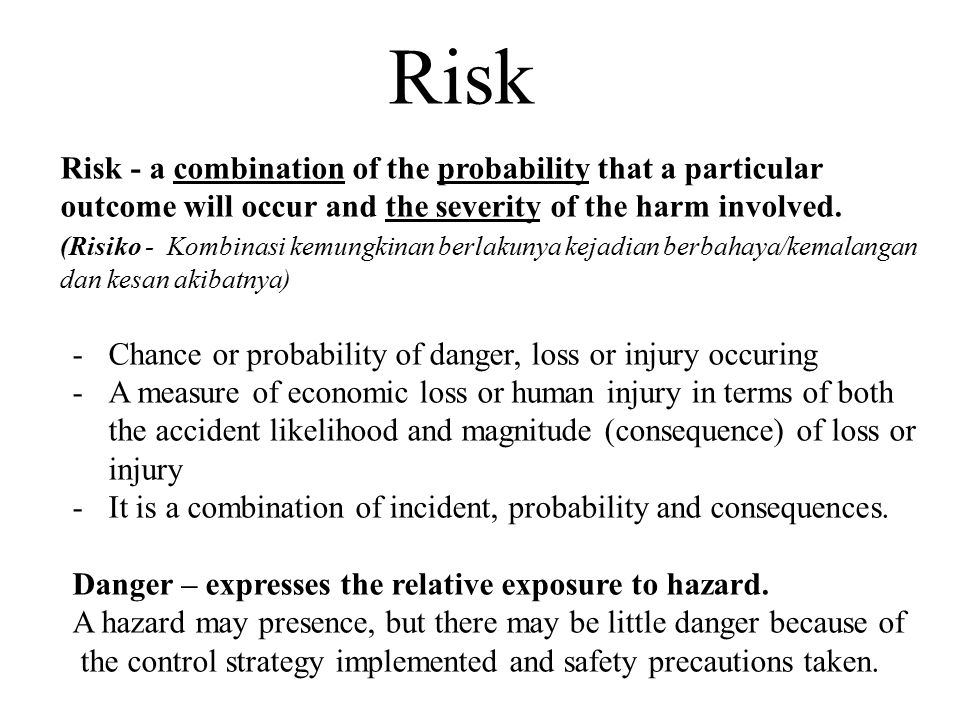 Risk Risk - a combination of the probability that a particular outcome will occur and the severity of the harm involved.