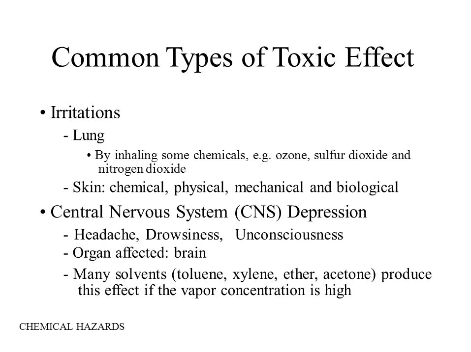 Common Types of Toxic Effect Irritations - Lung By inhaling some chemicals, e.g.
