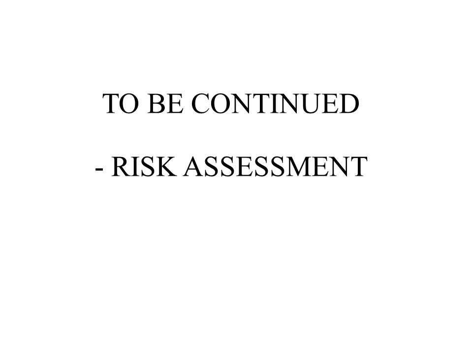 TO BE CONTINUED - RISK ASSESSMENT