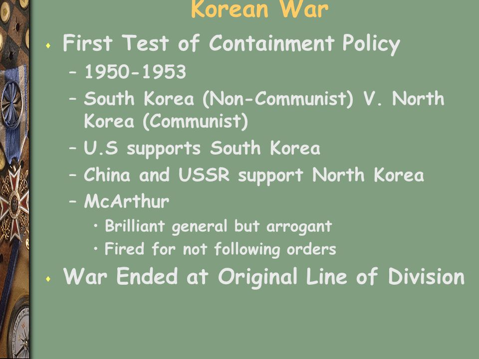 Korean War s First Test of Containment Policy –1950-1953 –South Korea (Non-Communist) V.