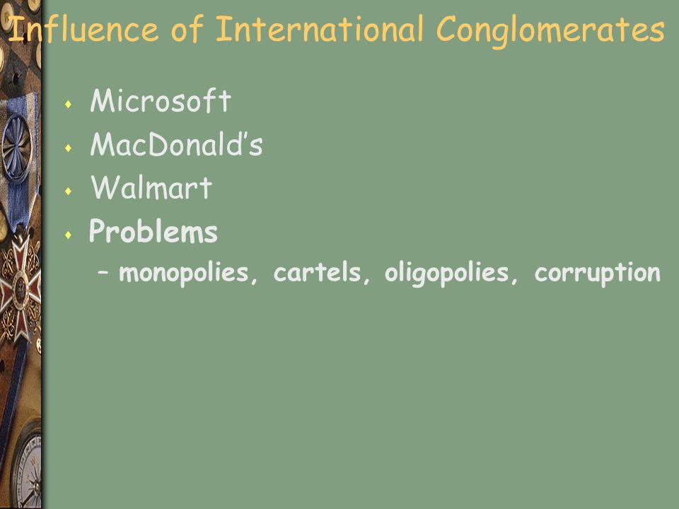 Influence of International Conglomerates s Microsoft s MacDonald's s Walmart s Problems –monopolies, cartels, oligopolies, corruption