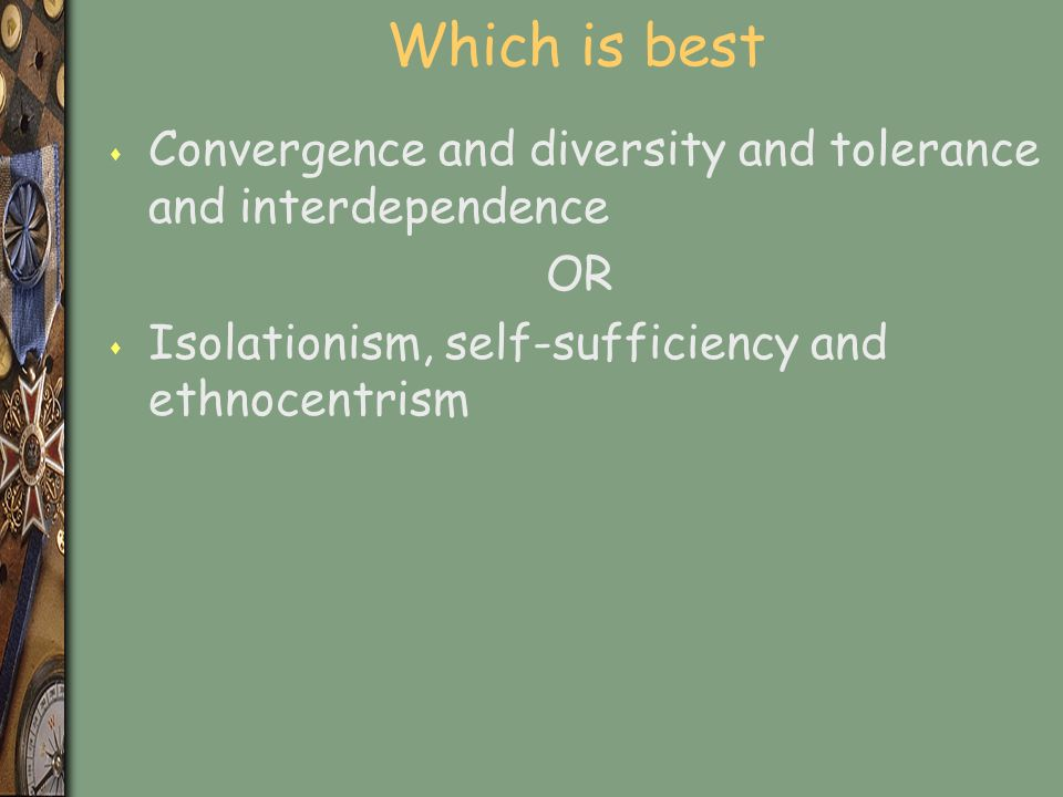 Which is best s Convergence and diversity and tolerance and interdependence OR s Isolationism, self-sufficiency and ethnocentrism