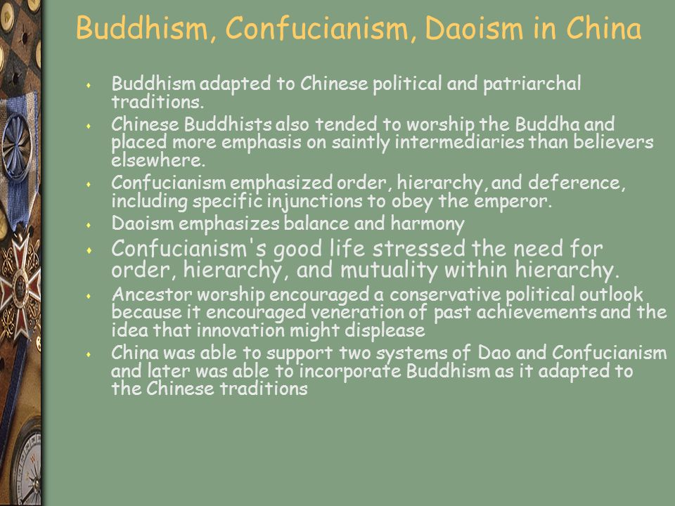 Buddhism, Confucianism, Daoism in China s Buddhism adapted to Chinese political and patriarchal traditions.
