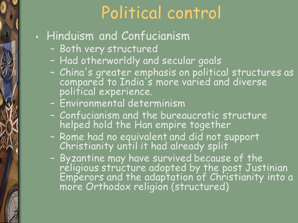 Political control s Hinduism and Confucianism –Both very structured –Had otherworldly and secular goals –China s greater emphasis on political structures as compared to India s more varied and diverse political experience.