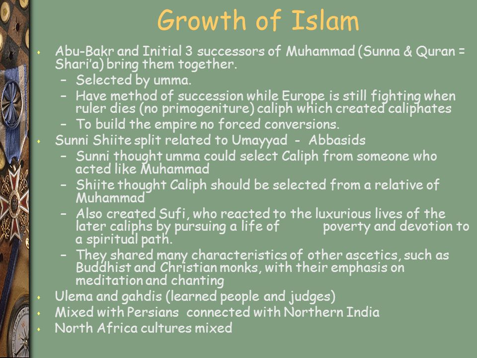 Growth of Islam s Abu-Bakr and Initial 3 successors of Muhammad (Sunna & Quran = Shari'a) bring them together.