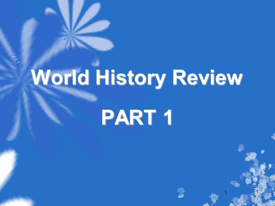 1 World History Review PART 1 1