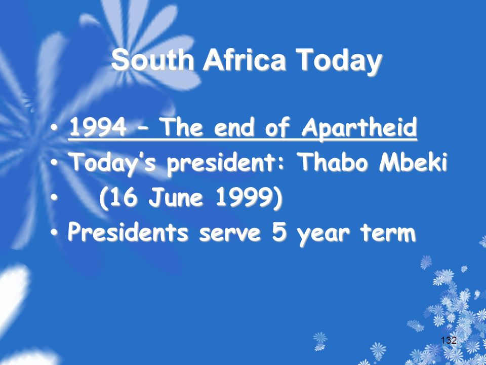 South Africa Today 1994 – The end of Apartheid Today's president: Thabo Mbeki (16 June 1999) Presidents serve 5 year term 132