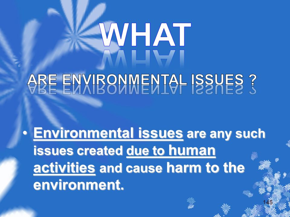Environmental issues are any such issues created due to human activities and cause harm to the environment.