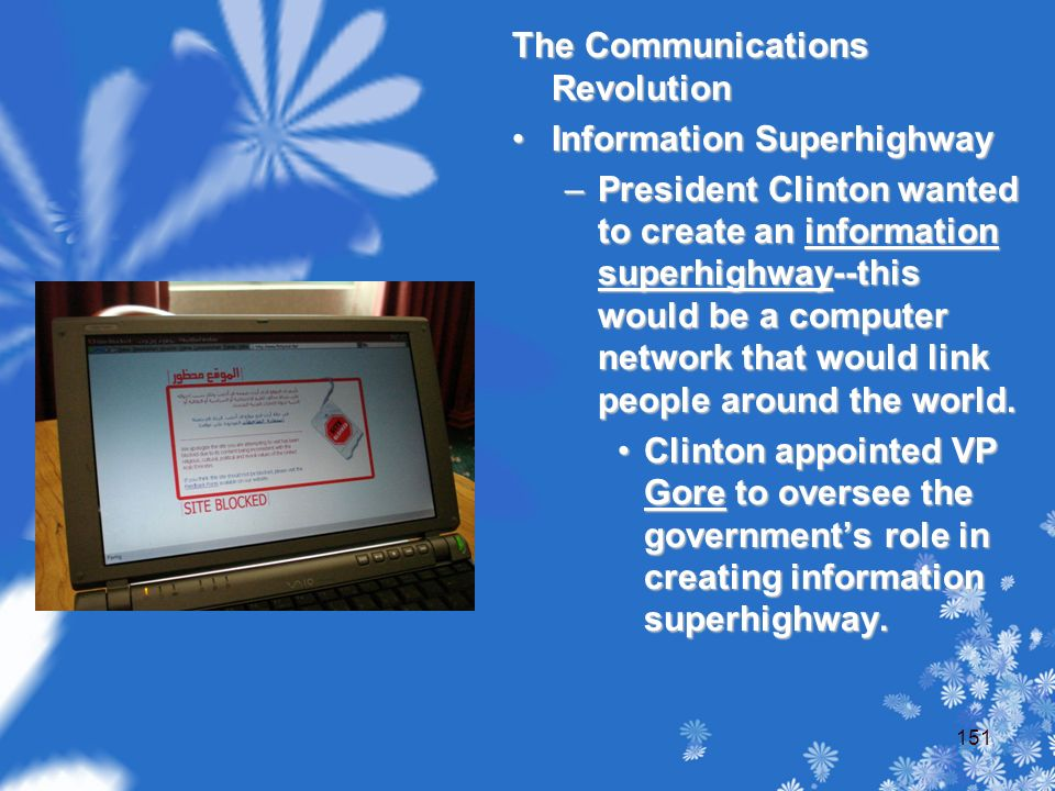 The Communications Revolution Information Superhighway –President Clinton wanted to create an information superhighway--this would be a computer network that would link people around the world.