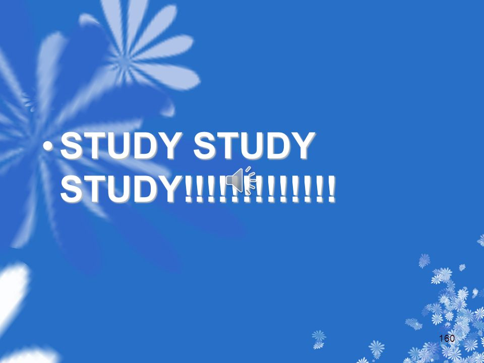 STUDY STUDY STUDY!!!!!!!!!!!!!STUDY STUDY STUDY!!!!!!!!!!!!! 160