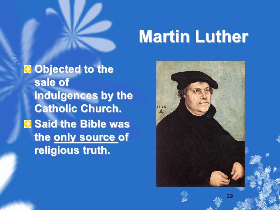 29 Martin Luther Objected to the sale of indulgences by the Catholic Church.