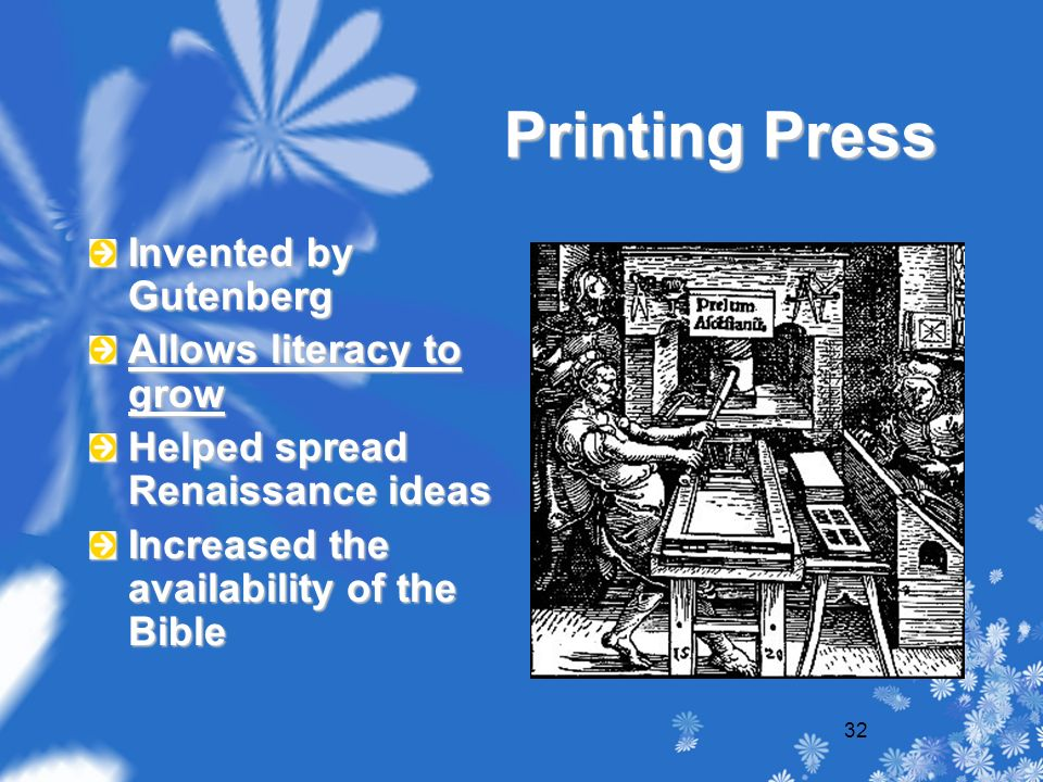 32 Printing Press Invented by Gutenberg Allows literacy to grow Helped spread Renaissance ideas Increased the availability of the Bible