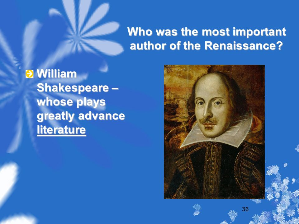 36 Who was the most important author of the Renaissance.