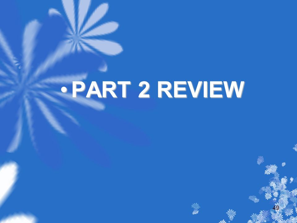 PART 2 REVIEWPART 2 REVIEW 49