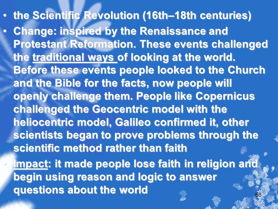 the Scientific Revolution (16th–18th centuries)the Scientific Revolution (16th–18th centuries) Change: inspired by the Renaissance and Protestant Reformation.