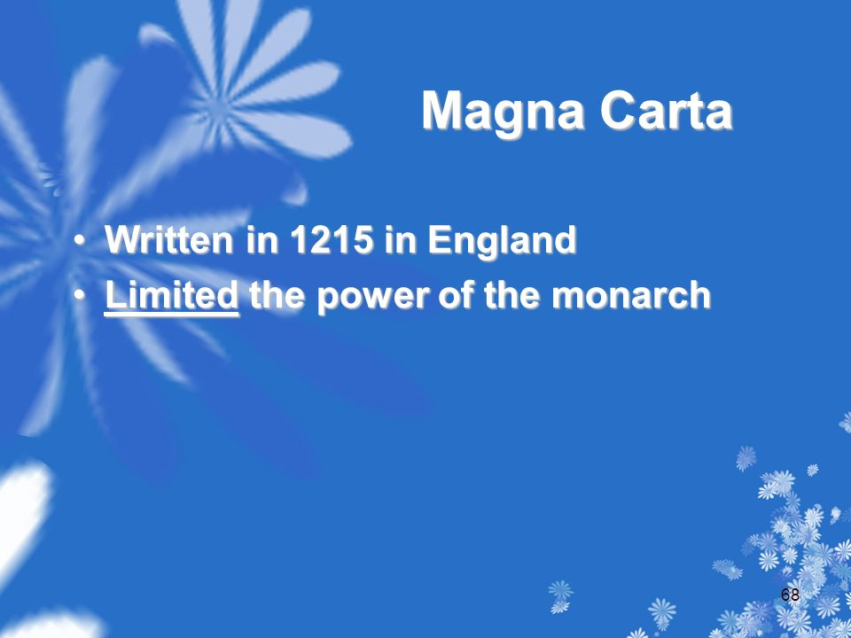 Magna Carta Written in 1215 in EnglandWritten in 1215 in England Limited the power of the monarchLimited the power of the monarch 68