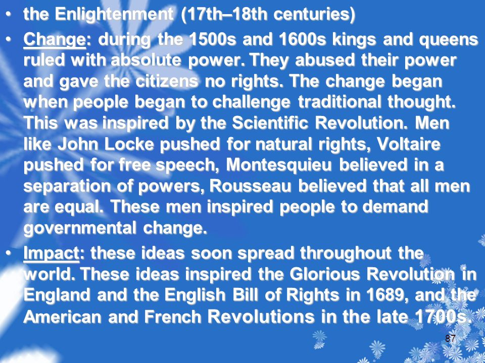 the Enlightenment (17th–18th centuries)the Enlightenment (17th–18th centuries) Change: during the 1500s and 1600s kings and queens ruled with absolute power.