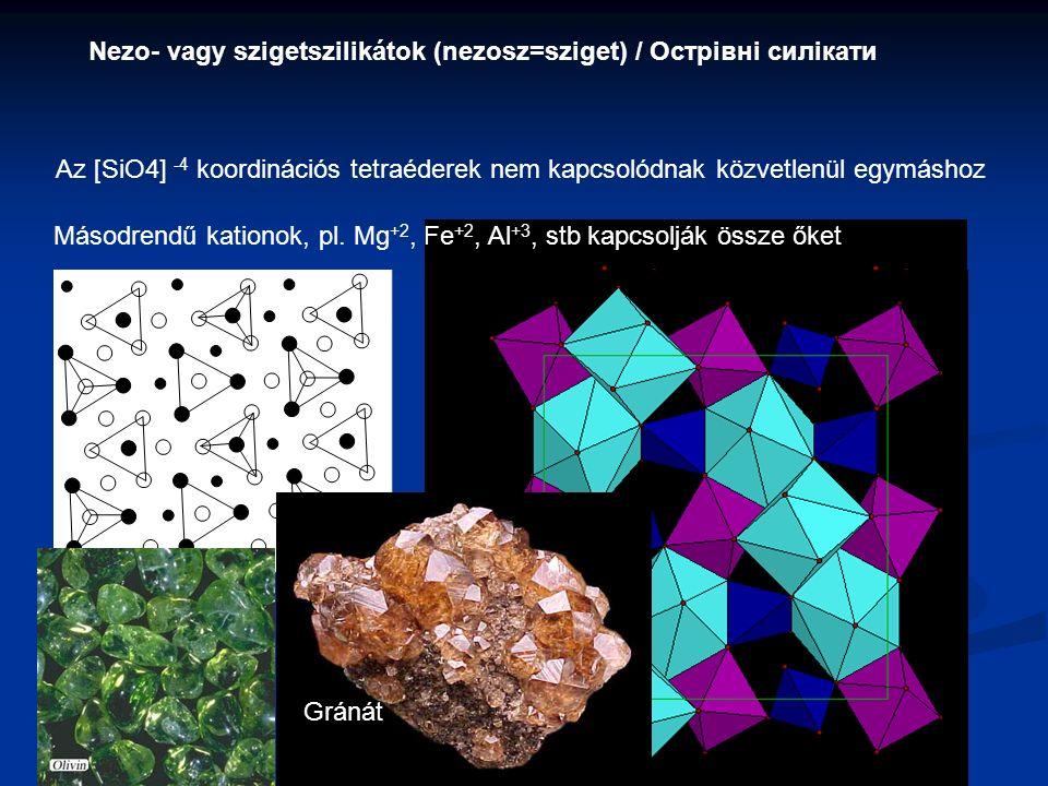 Nezo- vagy szigetszilikátok (nezosz=sziget) / Острівні силікати Az [SiO4] -4 koordinációs tetraéderek nem kapcsolódnak közvetlenül egymáshoz Másodrendű kationok, pl.