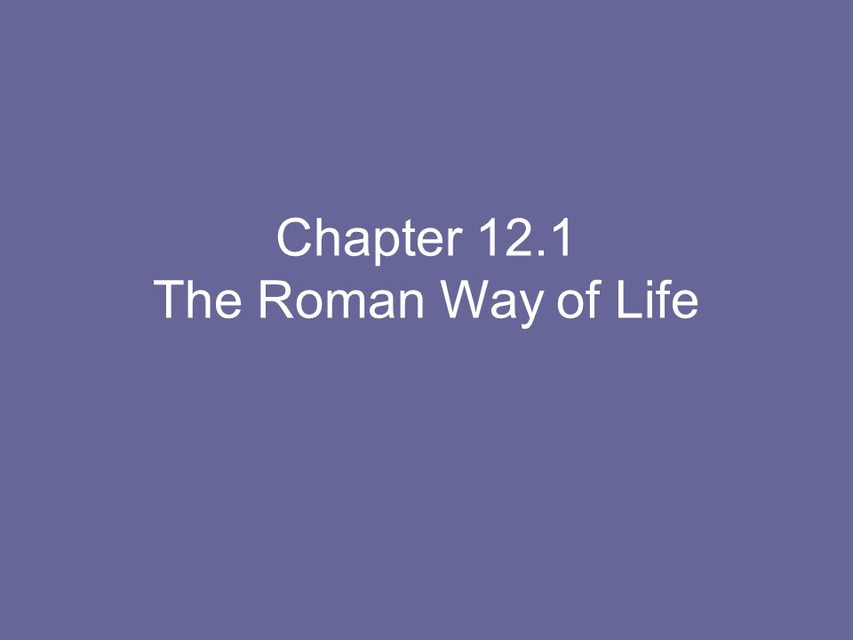 Chapter 12.1 The Roman Way of Life