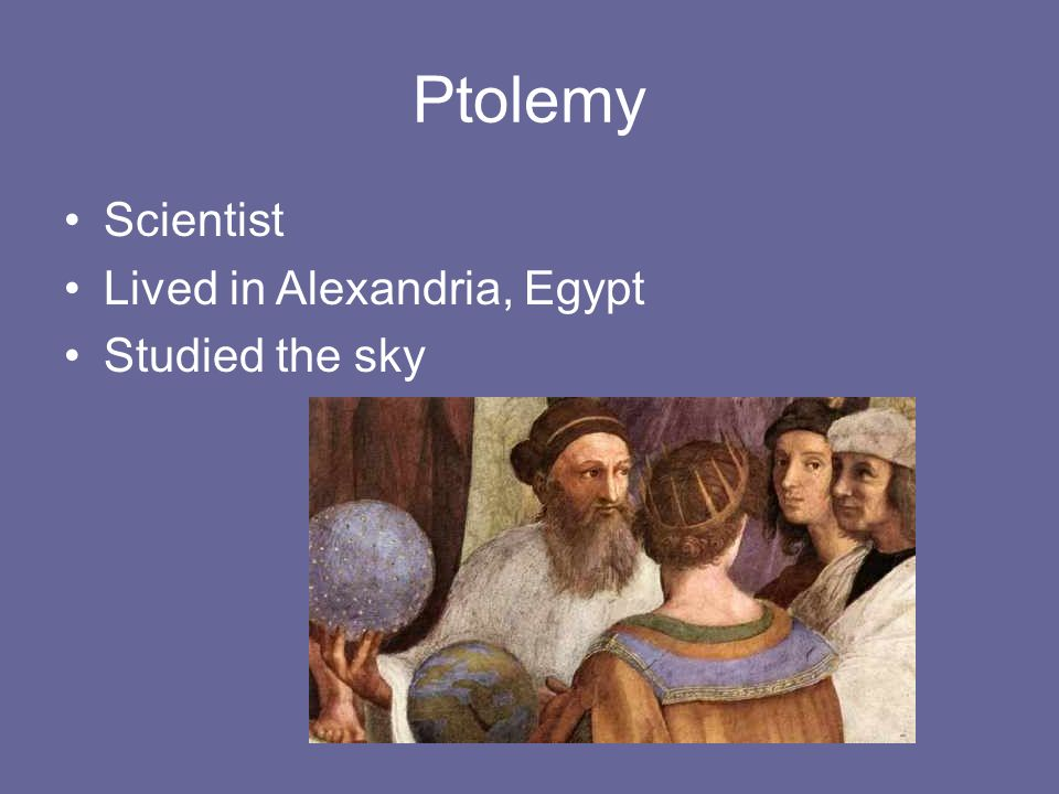 Ptolemy Scientist Lived in Alexandria, Egypt Studied the sky
