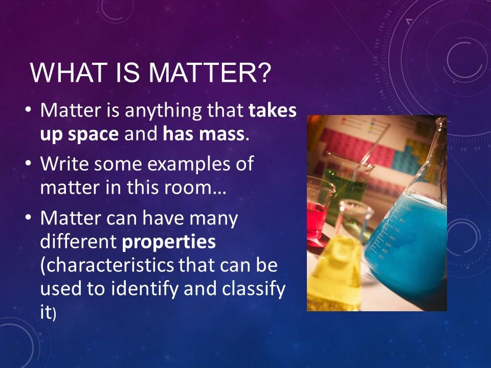 What Is Matter Matter Is Anything That Takes Up Space And Has Mass