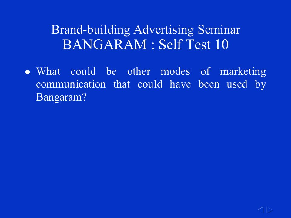 Brand-building Advertising Seminar BANGARAM : Self Test 10 What could be other modes of marketing communication that could have been used by Bangaram