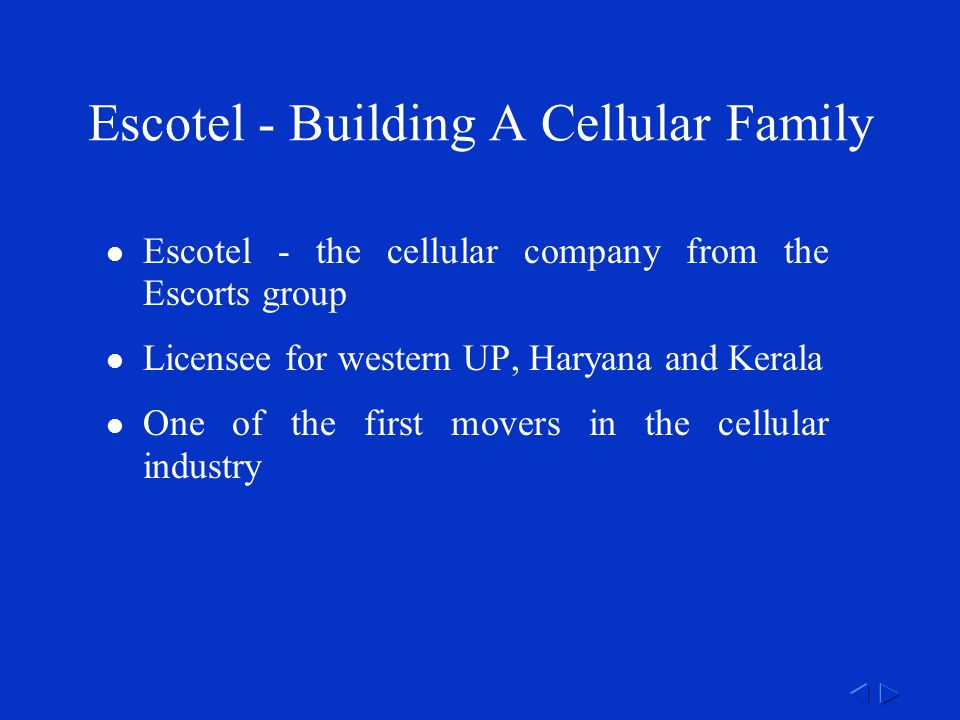 Escotel - the cellular company from the Escorts group Licensee for western UP, Haryana and Kerala One of the first movers in the cellular industry