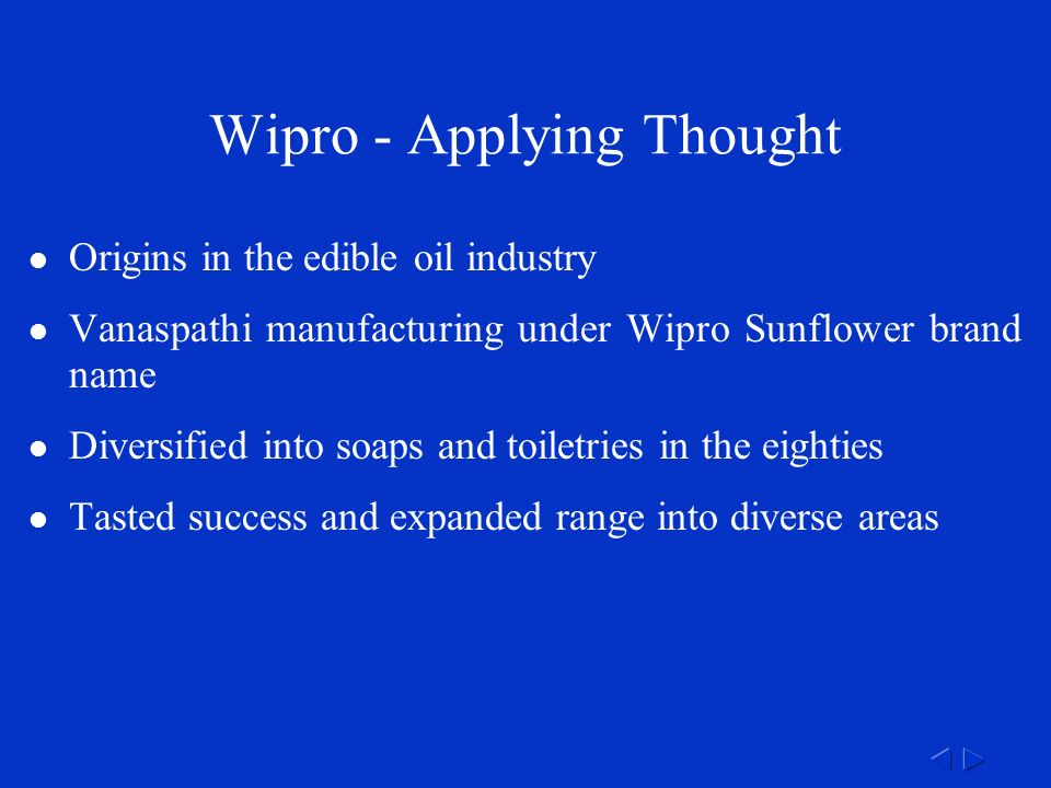 Origins in the edible oil industry Vanaspathi manufacturing under Wipro Sunflower brand name Diversified into soaps and toiletries in the eighties Tasted success and expanded range into diverse areas
