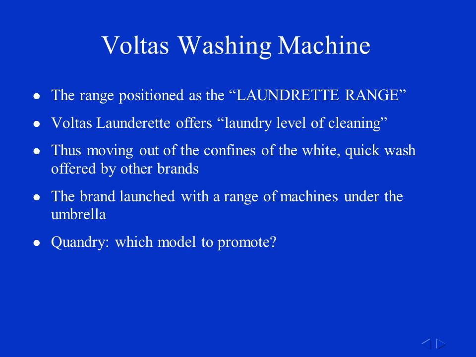 Voltas Washing Machine The range positioned as the LAUNDRETTE RANGE Voltas Launderette offers laundry level of cleaning Thus moving out of the confines of the white, quick wash offered by other brands The brand launched with a range of machines under the umbrella Quandry: which model to promote