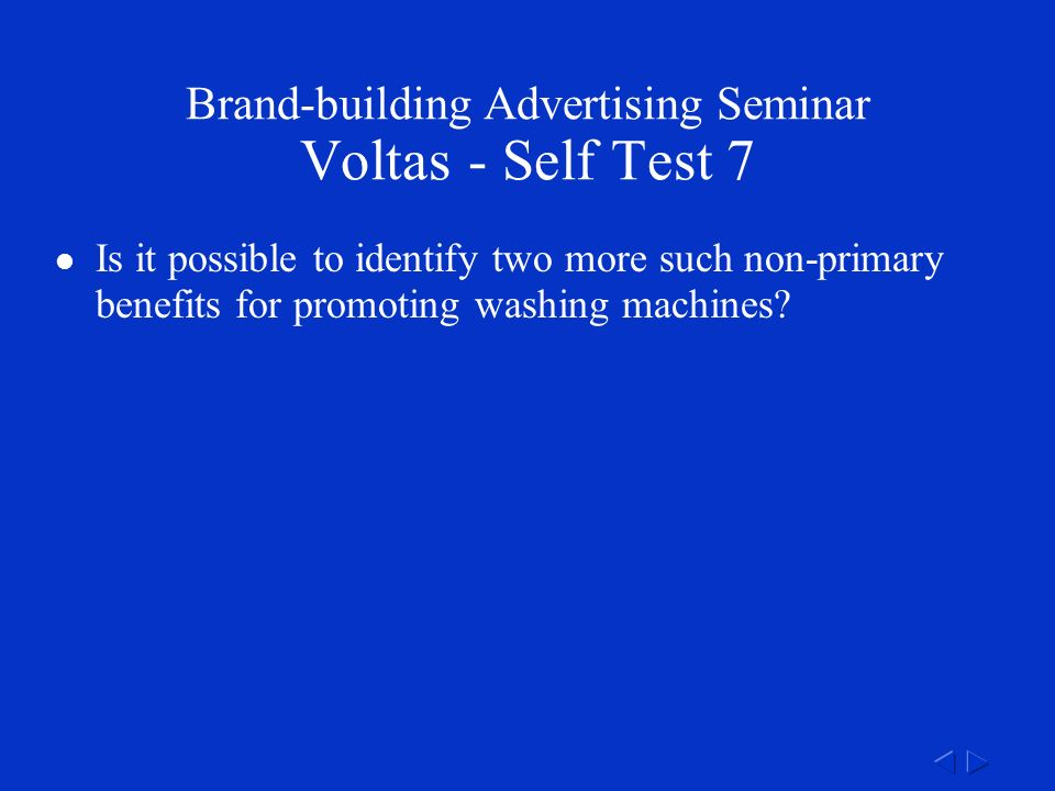 Brand-building Advertising Seminar Voltas - Self Test 7 Is it possible to identify two more such non-primary benefits for promoting washing machines
