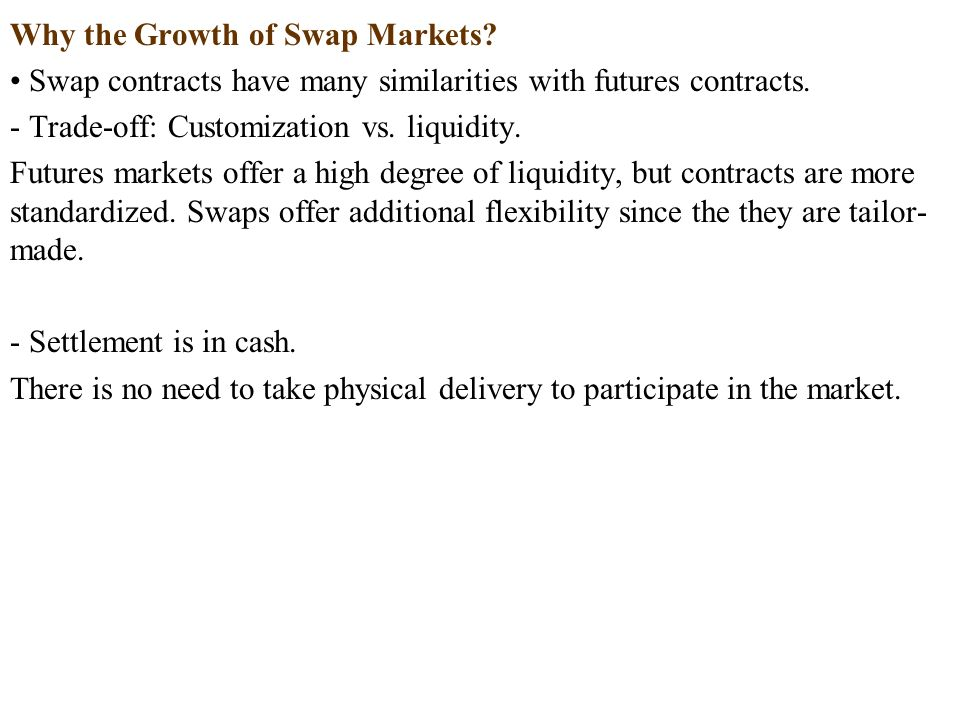 Why the Growth of Swap Markets. Swap contracts have many similarities with futures contracts.