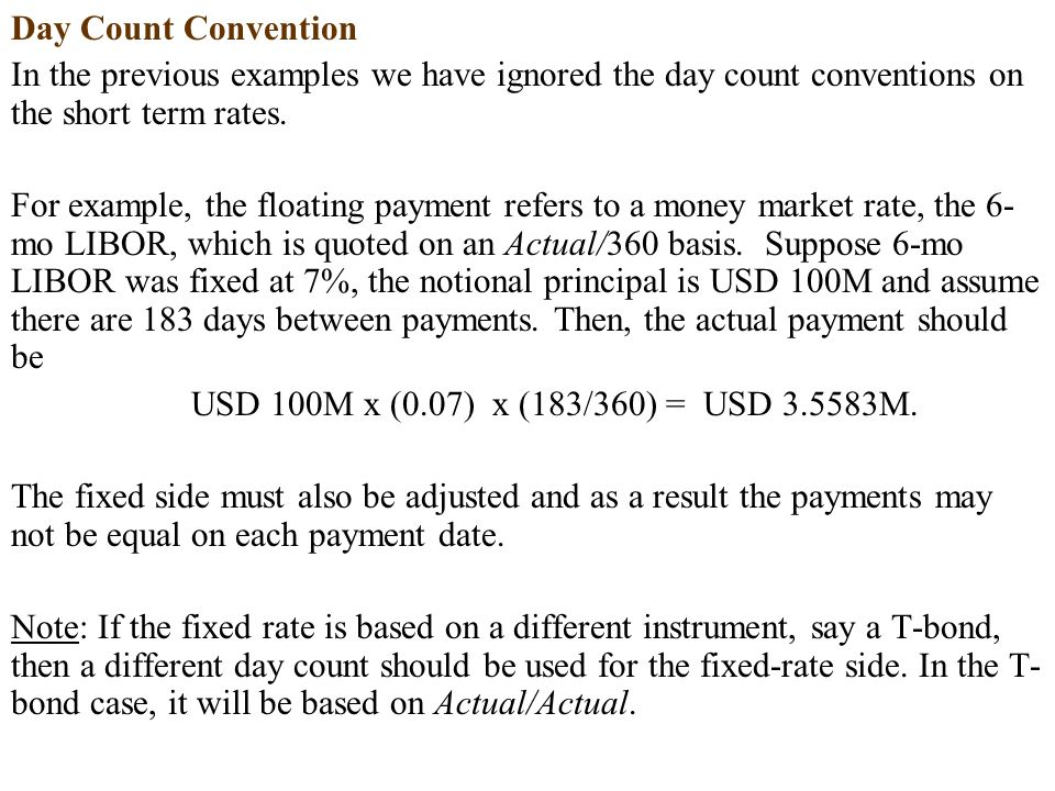 Day Count Convention In the previous examples we have ignored the day count conventions on the short term rates.