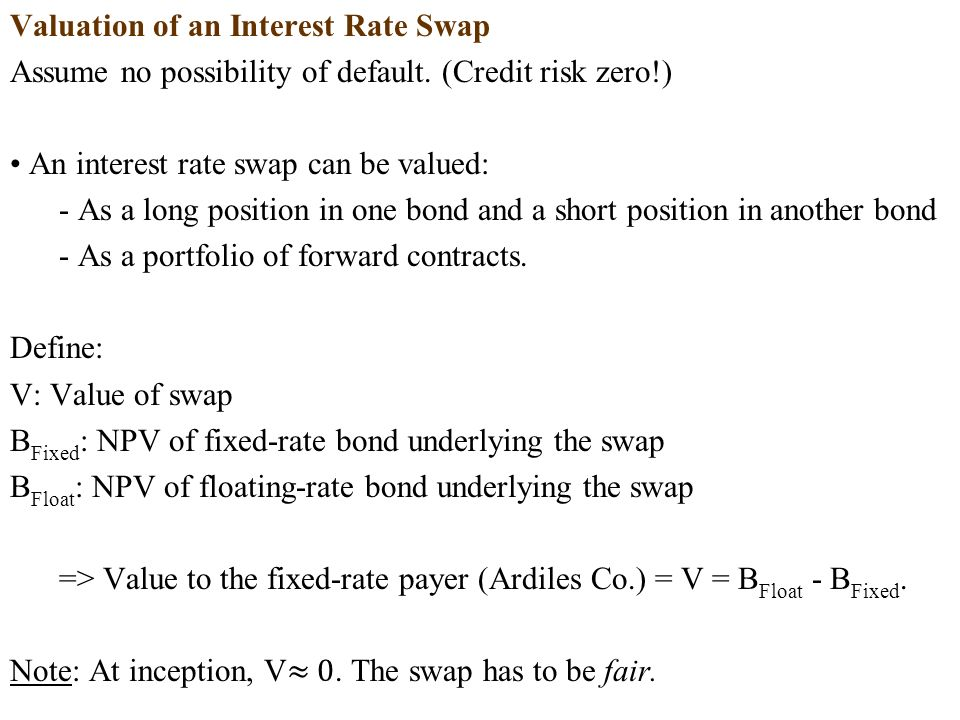 Valuation of an Interest Rate Swap Assume no possibility of default.