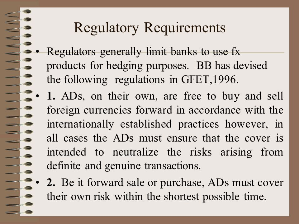 Regulatory Requirements Regulators generally limit banks to use fx products for hedging purposes.