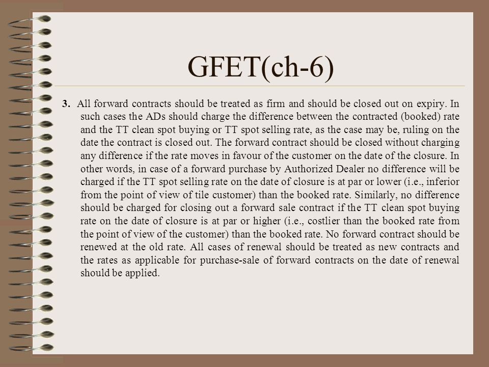 GFET(ch-6) 3. All forward contracts should be treated as firm and should be closed out on expiry.