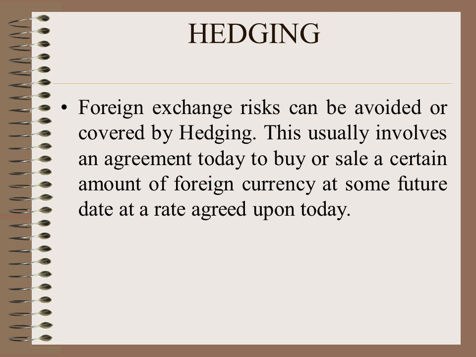 HEDGING Foreign exchange risks can be avoided or covered by Hedging.