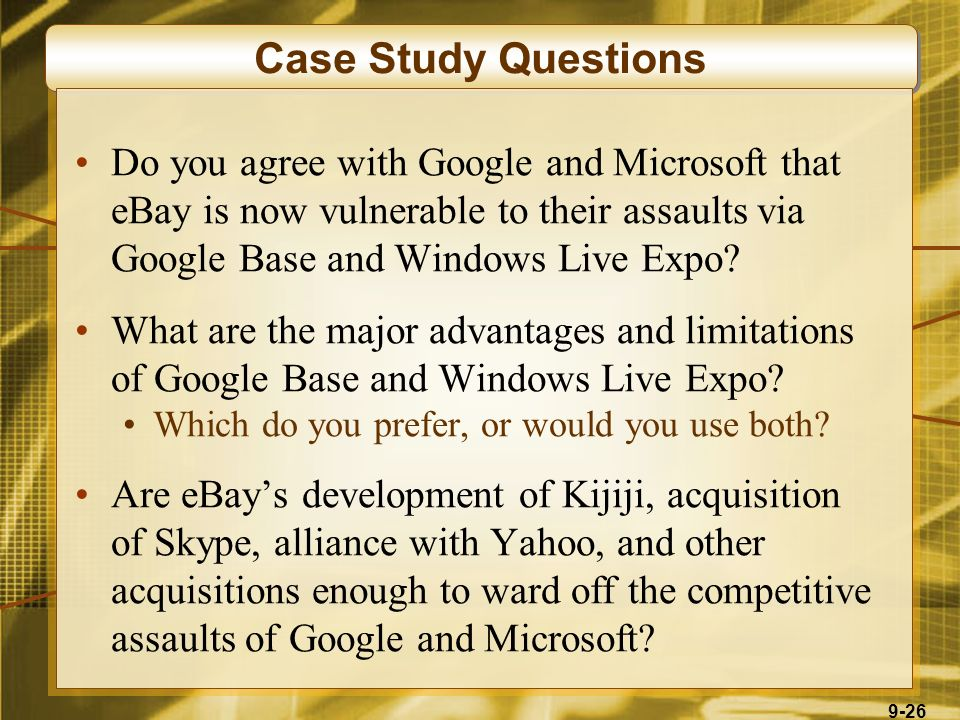 9-26 Case Study Questions Do you agree with Google and Microsoft that eBay is now vulnerable to their assaults via Google Base and Windows Live Expo?