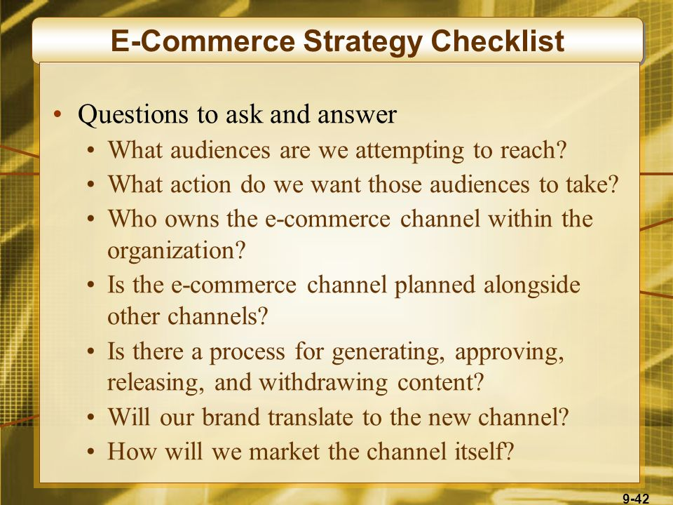 9-42 E-Commerce Strategy Checklist Questions to ask and answer What audiences are we attempting to reach.