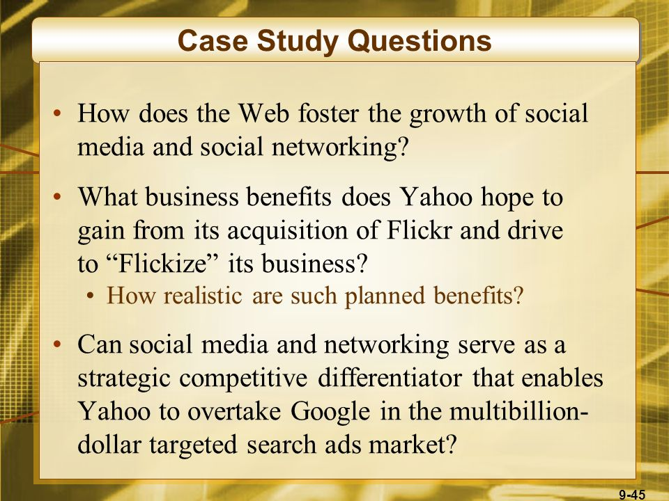 9-45 Case Study Questions How does the Web foster the growth of social media and social networking? What business benefits does Yahoo hope to gain fro